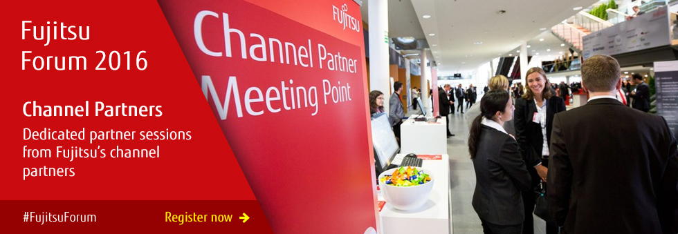 Channel partners: dedicated partner sessions from Fujitsu's channel partners. Click to register. #FujitsuForum