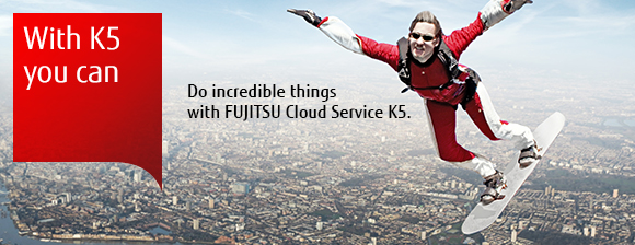 With K5 you can - Do incredible things with Fujitsu Cloud Service K5.