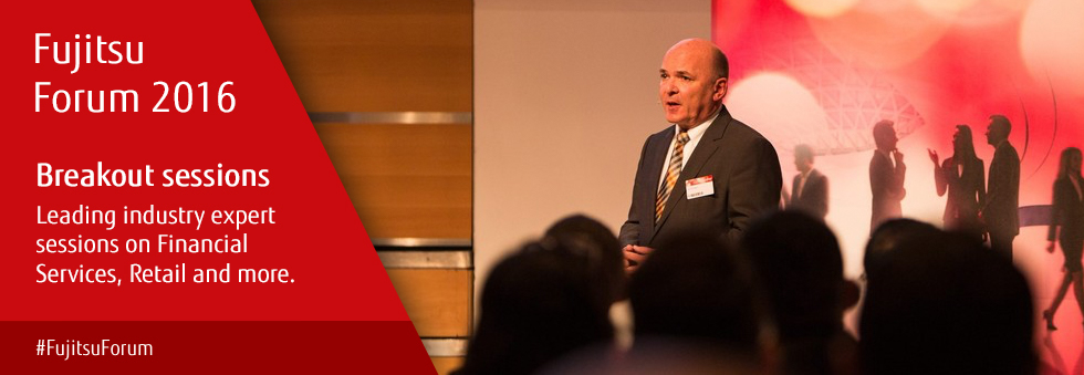 Breakout sessions: leading industry expert sessions on financial services, retail and more. #FujitsuForum