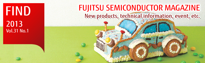 FUJITSU SEMICONDUCTOR MAGAZINE New products, technical information, event, etc.