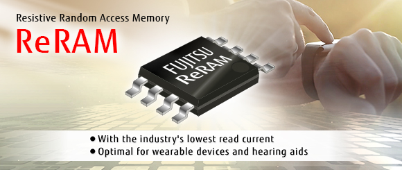 Resistive Random Access Memory ReRAM. With the industry's lowest read current. Optimal for wearable devices and hearing aids.