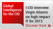 Global Intelligence for the CIO. I-CIO Interview:Virgin Atlantic on high-impact IT for 2015. Discover more.