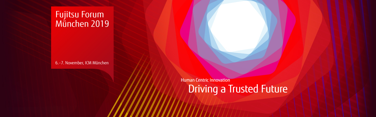 Fujitsu Forum 2019 - Human Centric Innovation – Driving a Trusted Future