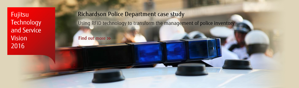 Fujitsu Technology and Service Vision: Richardson Police Department case study, Using RFID technology to transform the management of police inventory [Find out more]