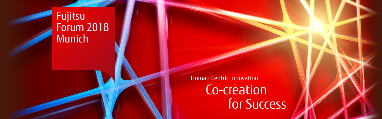 Fujitsu Forum 2018. Human Centric Innovation - Co-creation for Success