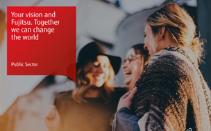 Your vision and Fujitsu. Together we can change the world - Public Sector