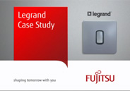 Legrand Case Study. Fujitsu, shaping tomorrow with you