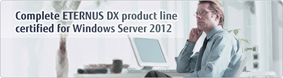 Complete ETERNUS DX product line certified for Windows Server 2012
