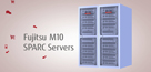 Modernize and Innovate with Fujitsu M10 Servers