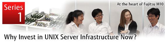 At the heart of Fujitsu M10 Series1: Why Invest in UNIX Server Infrastructure Now?