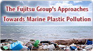 The Fujitsu Group's Approaches Towards Marine Plastic Pollution