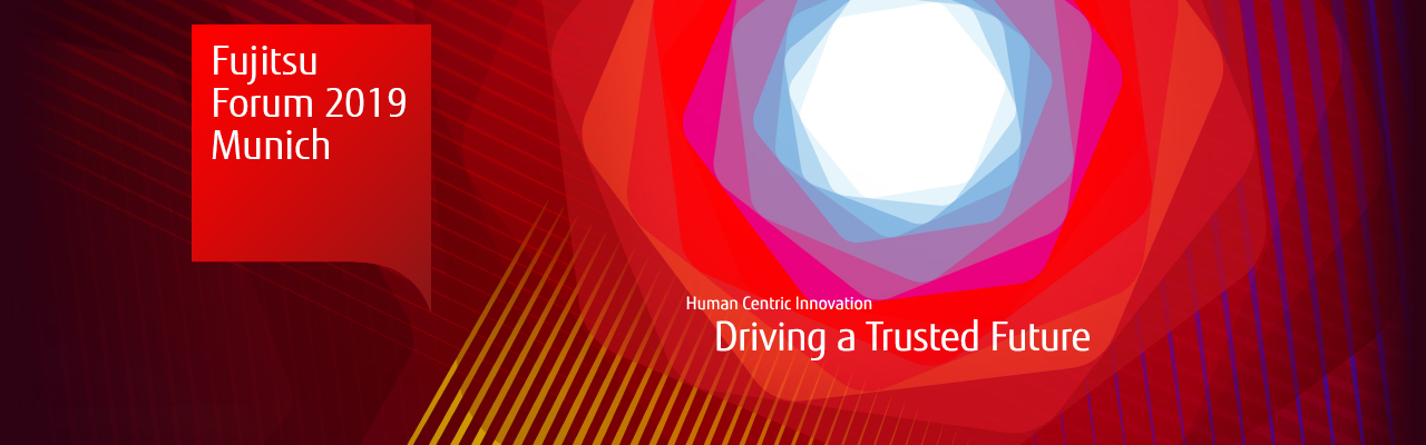 Fujitsu Forum 2019. Human Centric Innovation – Driving a Trusted Future.