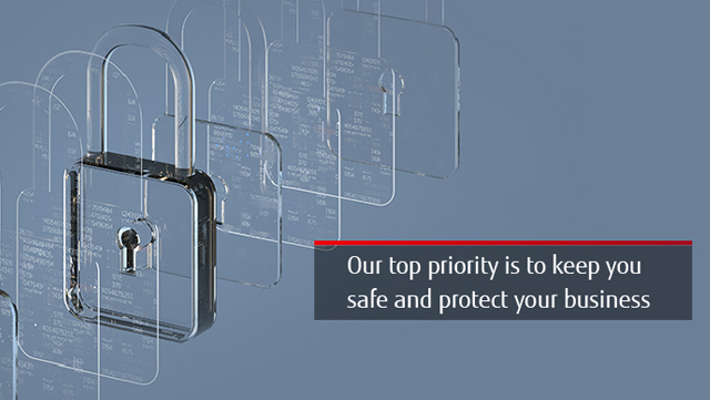 Our top priority is to keep you safe and protect your business