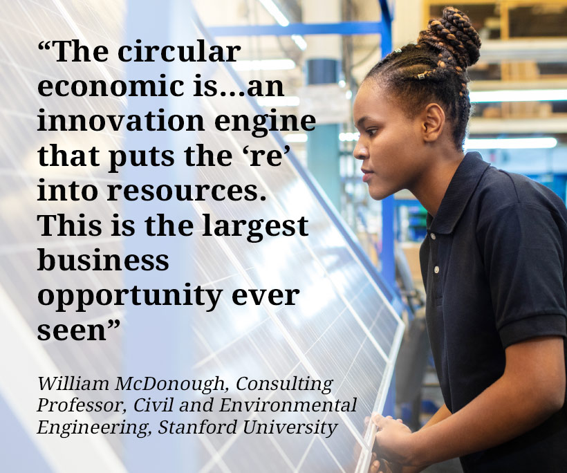 The circular economic is…an innovation engine that puts the 're' into resources.