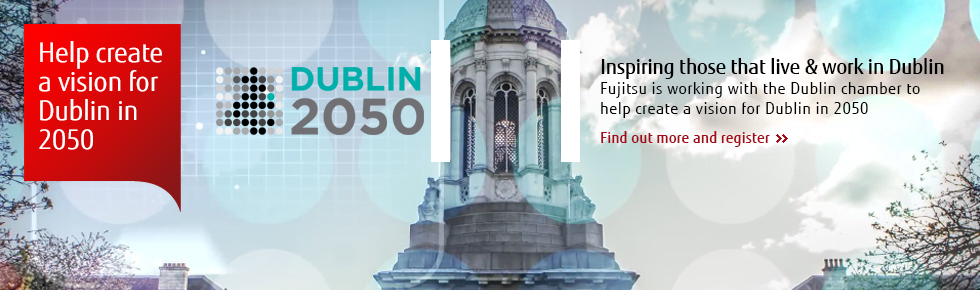 Dublin 2050 - Inspiring those that live and work in Dublin. Fujitsu is working with the Dublin chamber to help create a vision for Dublin in 2050. Find out more and register.