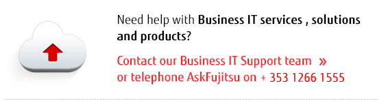 Need help with business IT services, solutions or products? Click to contact the support team online or phone AskFujitsu on +353 (0)1 813 6000