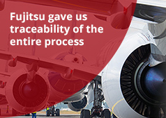 Fujitsu gave us traceability of the entire process