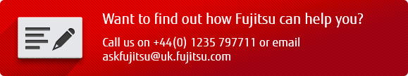 Want to find out how Fujitsu can help you? Call us on +44(0) 1235 797711 or email askfujitsu@uk.fujitsu.com