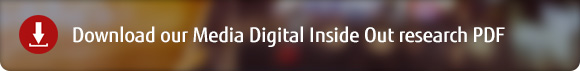 Download our Media Digital Inside Out reasearch PDF