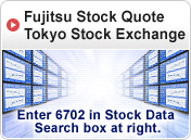 [Fujitsu Stock Quote Tokyo Stock Exchange] Enter 6702 in Stock Data Search box at right.