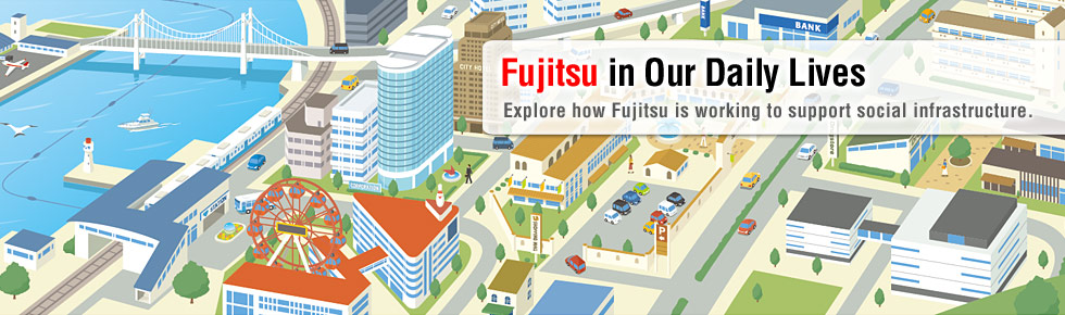 Explore how Fujitsu is working to support social infrastructure.