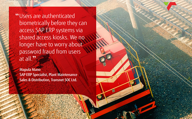 """Users are authenticated biometrically before they can access SAP ERP systems via shared access kiosks. We no longer have to worry about password fraud from users at all."" Mapulo Mano, SAP ERP specialist, Transnet SOC Limited."