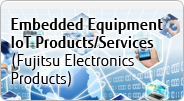 Embedded Equipment IoT Products/Services (Fujitsu Electronics Products)