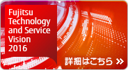 Fujitsu Technology and Service Vision (FT&SV)2016