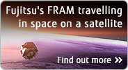 Fujitsu's FRAM travelling in space on a satellite