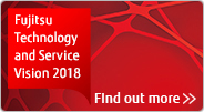 Fujitsu Technology and Service Vision (FT&SV) 2018