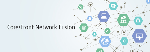Technology Topics: Core/Front Network Fusion