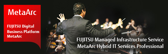 [MetaArc / FUJITSU Digital Business Platform MetaArc] FUJITSU Managed Infrastructure Service MetaArc Hybrid IT Services Professional