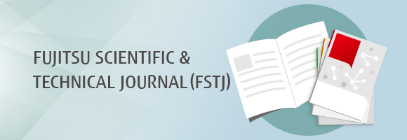 Technology Topics: FUJITSU SCIENTIFIC & TECHNICAL JOURNAL (FSTJ)