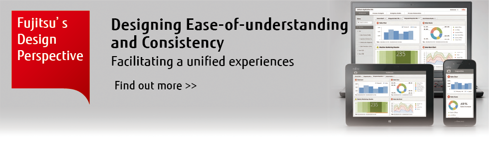 Fujitsu's Design Perspective Designing Ease-of-understanding and Consistency Facilitating a unified experiences