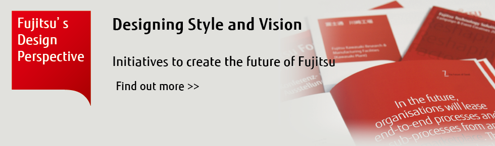 Fujitsu's Design Perspective Designing Style and Vision Initiatives to create the future of Fujitsu
