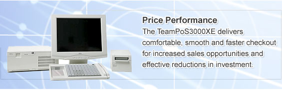 Price Performance. The TeamPoS3000XE delivers comfortable, smooth and faster checkout for increased sales opportunities and effective reductions in investment.