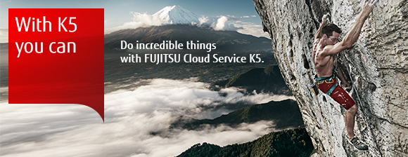 With K5 you can - Do incredible things with Fujitsu Cloud Service K5