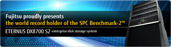 [Fujitsu proudly presents the world record holder of the SPC Benchmark-2(TM)] ETERNUS DX8700 S2 enterprise disk storage system