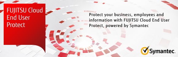 FUJITSU Cloud End User Protect - Protetc your business, employess and information with FUJITSU Cloud End User Protect, powered by Symantec