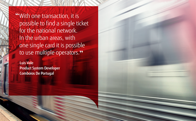 """With one transaction, it is possibel to find a single ticket for the national network. In the urban areas, with one single card it is possible to use multiple operators."" Luis Vale, Product System Developer, Comboios de Portugal."