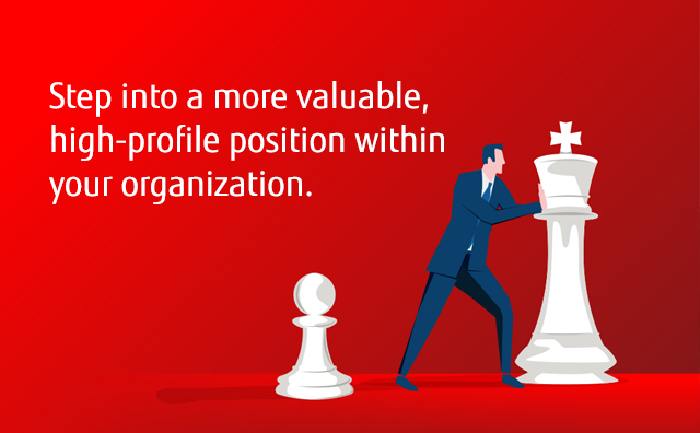 Step into a more valuable, high-profile position within your organization.