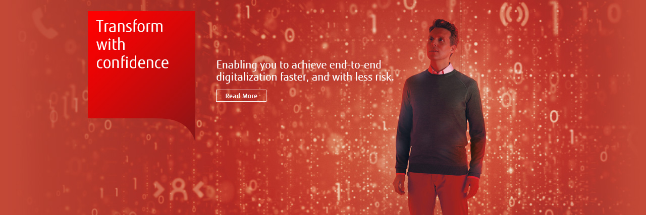 Transform for confidence Enabling you to achieve end-to-end digitalization faster, and with less risk. Read More