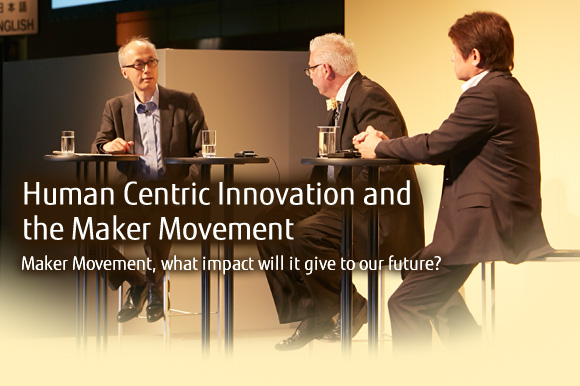 Human Centric Innovation and the Maker Movement Maker Movement, what impact will it give to our future?