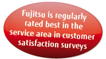 Fujitsu is rated best in the service area in customer satisfaction surveys