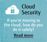 If you're moving into the cloud, how do you safely do it? Read more