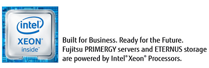 Built for Business. Ready for the Future. Fujitsu PRIMERGY servers and ETERNUS storage are powered by Intel Xeon Processors