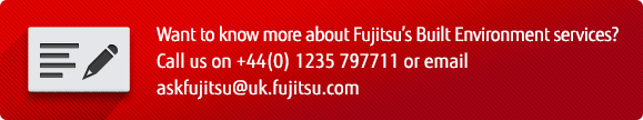 Want to know more about Fujitsu's built environment services? Call us on +44(0) 1235 797711 or email askfujitsu@uk.fujitsu.com