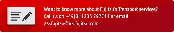 Want to know more about Fujitsu's Transport services? Call us on +44 (0) 1235 797711 or email askfujitsu@uk.fujitsu.com