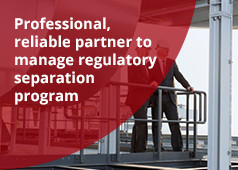 Professional reliable partner to manage regulatory separation program