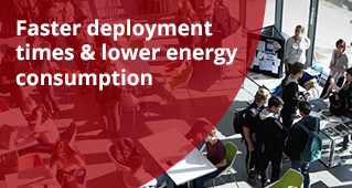 Faster deployment times & lower energy consumption